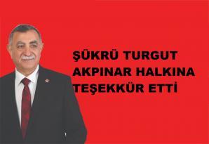 ŞÜKRÜ TURGUT AKPINAR HALKINA TEŞEKKÜR ETTİ