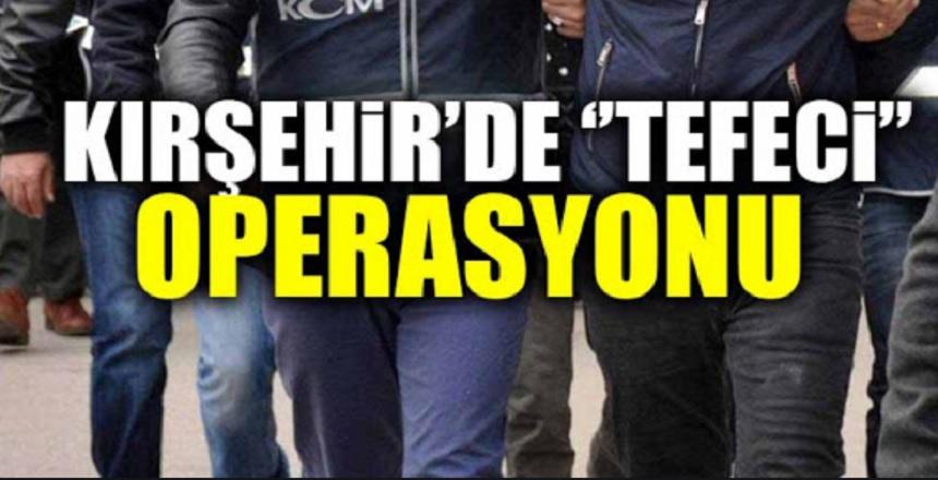 KIRŞEHİR'DE TEFECİ OPERASYONU