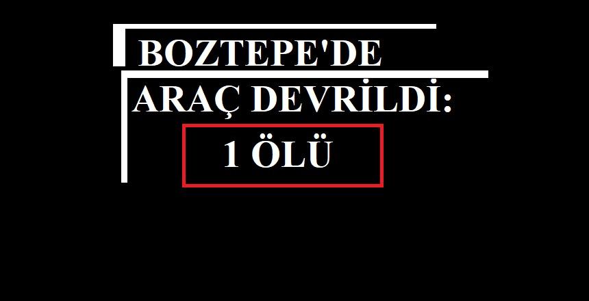 DEVRİLEN OTOMOBİLDE 1 KİŞİ ÖLDÜ